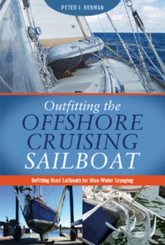 Outfitting the Offshore Cruising Sailboat: Refitting Used Sailboats for Blue-Water Voyaging