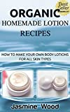 Organic Homemade Lotion Recipes - For All Skin Types: Lotion Making For Beginners (organic lawn care manual, organic skin care, beauty and the beast)