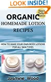 Organic Homemade Lotion Recipes: Lotion Making For Beginners (organic lawn care manual, organic skin care, beauty and the beast)