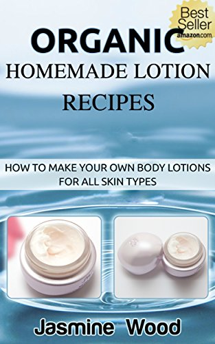 Book: Organic Homemade Lotion Recipes - Lotion Making For Beginners by Jasmine Wood