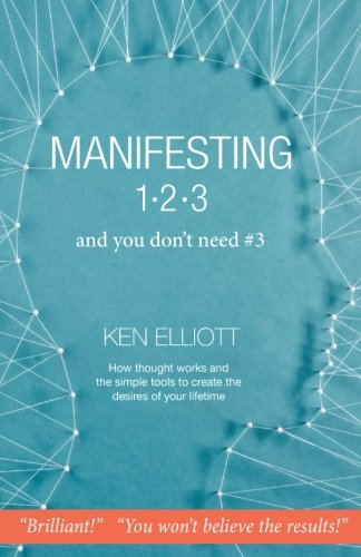 Manifesting 123: and you don't need #3, by Ken Elliott