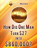 BitcoinMamba - How Did One Man Turn $27 Into $860,000?