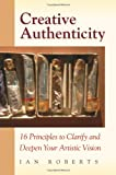 img - for Creative Authenticity: 16 Principles to Clarify and Deepen Your Artistic Vision book / textbook / text book