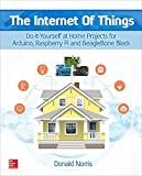 Donald Norris The Internet of Things: Do-It-Yourself at Home Projects for Arduino, Raspberry Pi and BeagleBone Black