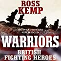 Warriors: British Fighting Heroes Audiobook by Ross Kemp Narrated by Jonathan Keeble