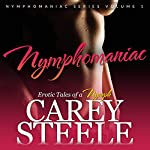 Nymphomaniac: Erotic Tales of a Nymph: Nymphomaniac Series, Volume 1 | Carey Steele