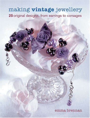 Making Vintage Jewellery: 25 Original Designs, from Earrings to Corsages