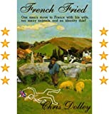 French Fried: one mans move to France with too many animals and an identity thief