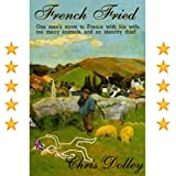 French Fried: one man&#39;s move to France with too many animals and an identity thief ~ Chris Dolley