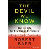The Devil We Know: Dealing with the New Iranian Superpowerby Robert Baer