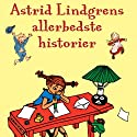 Astrid Lindgrens Allerbedste Historier [Astrid Lindgren Very Best Stories] Audiobook by Astrid Lindgren Narrated by Grete Tulinius