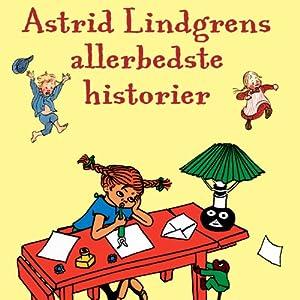 Astrid Lindgrens Allerbedste Historier [Astrid Lindgren Very Best Stories] Hörbuch