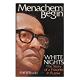 White Nights : the Story of a Prisoner in Russia / by Menachem Begin ; Translated from the Hebrew by Katie Kaplanby Menachem Begin