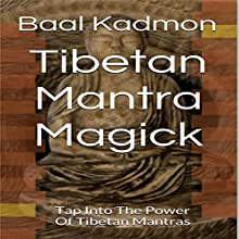 Tibetan Mantra Magick: Tap Into the Power of Tibetan Mantras (       UNABRIDGED) by Baal Kadmon Narrated by Resheph