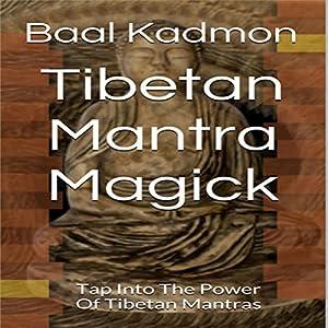 Tibetan Mantra Magick: Tap Into the Power of Tibetan Mantras Audiobook