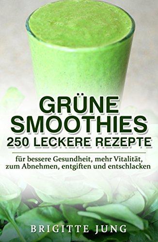 gr ne smoothies 250 leckere rezepte f r bessere gesundheit mehr vitalit t zum abnehmen. Black Bedroom Furniture Sets. Home Design Ideas
