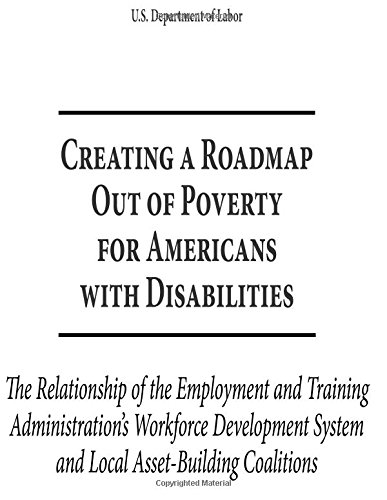 Creating A Roadmap Out Of Poverty For Americans With Disabilities: The Relationship Of The Employment And Training Administration'S Workforce Development System And Local Asset-Building Coalitions