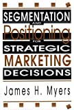 Segmentation and Positioning for Strategic Marketing Decisions