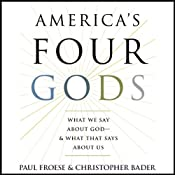 Americas Four Gods: What We Say About God - & What That Says About Us | [Paul Froese, Christopher Bader]