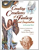 Creating Creatures of Fantasy and Imagination (1581806183) by Nice, Claudia