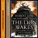 The Lion Wakes: The Kingdom Series, Book 1 Audiobook by Robert Low Narrated by Robin Bowerman