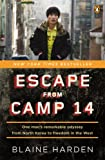 Escape from Camp 14: One Mans Remarkable Odyssey from North Korea to Freedom inthe West