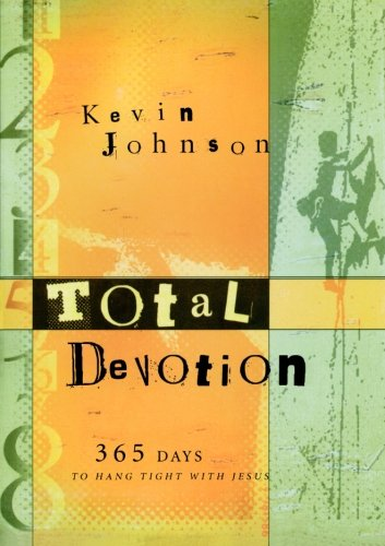 Total Devotion: 365 Days to Hang Tight with Jesus Kevin Johnson