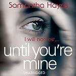 Until You're Mine | Samantha Hayes