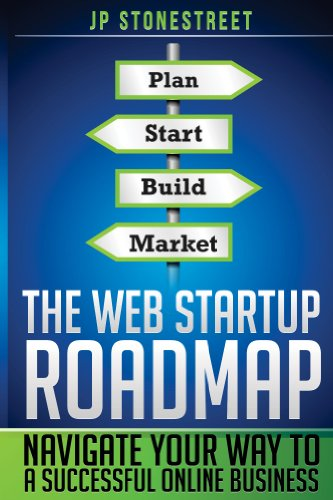 The Web Startup Roadmap: Navigate Your Way to a Successful Online Business