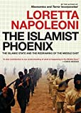 The Islamist Phoenix: The Islamic State (ISIS) and the Redrawing of the Middle East by Loretta Napoleoni