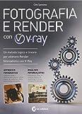 Fotografia e render con V-Ray. Con DVD-ROM