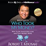 Rich Dad's Who Took My Money?: Why Slow Investors Lose and Fast Money Wins! | Robert T. Kiyosaki