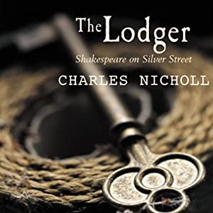 The Lodger: Shakespeare on Silver Street | [Charles Nicholl]