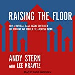 Raising the Floor: How a Universal Basic Income Can Renew Our Economy and Rebuild the American Dream | Andy Stern,Lee Kravitz
