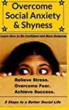 img - for Overcome Social Anxiety and Shyness: How to Be Confident and More Outgoing book / textbook / text book