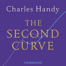 The Second Curve (       UNABRIDGED) by Charles Handy Narrated by Charles Handy