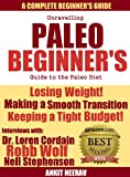 Unravelling Paleo: Beginners Guide to Paleo & Interviews with Robb Wolf, Dr. Loren Cordain & Nell Stephenson & Where to find Hundreds of Paleo Recipes for Free!