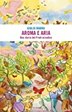 img - for Aroma e aria. Una storia del Fiuli arcadico book / textbook / text book