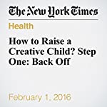 How to Raise a Creative Child? Step One: Back Off | Adam Grant