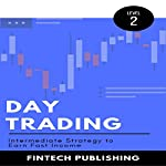 Day Trading: Intermediate Strategy to Earn Fast Income |  FinTech Publishing