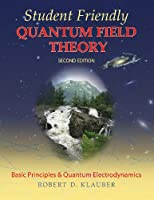 Student Friendly Quantum Field Theory: Basic Principles and Quantum Electrodynamics