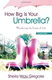 img - for How Big Is Your Umbrella: Weathering the Storms of Life, Second Edition by Sheila Wray Gregoire (2013-05-01) book / textbook / text book
