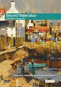 Beyond Watercolour Wih Chris Forsey R.I.