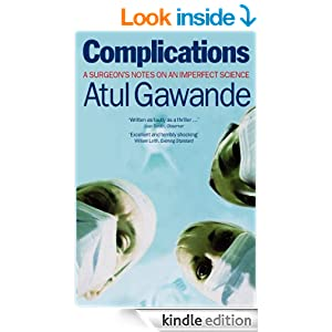complications a surgeon s notes on an In complications, gawande reprises and builds on a series of feature articles, several written for the new yorker during his surgical residency at harvard, exploring the imperfect science of medicine part i, fallibility, explores several patient safety issues part ii, mysteries, presents a series of remarkable cases that perplex even the most seasoned clinicians.