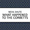 What Happened to the Corbetts? Audiobook by Nevil Shute Narrated by Terry Wilton