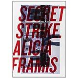 Secret strike, Alicia framis: la vertiente atlantica (esp/ingles/gallego) (cat. exposicion)