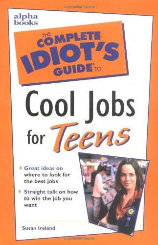 Complete Idiot's Guide to Cool Jobs for Teens