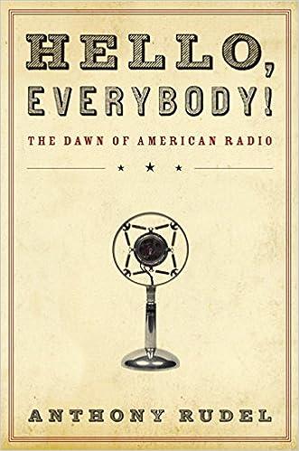 Hello, Everybody!: The Dawn of American Radio