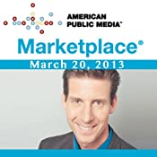Marketplace, March 20, 2013 | [Kai Ryssdal]