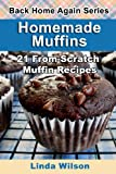 Homemade Muffins: 21 From-Scratch Muffin Recipes (Back Home Again Series) (1482692759) by Wilson, Linda